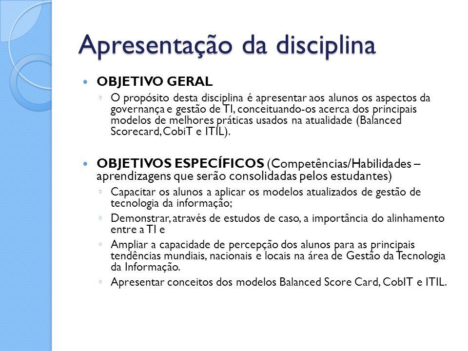 Apresentação da disciplina OBJETIVO GERAL ◦ O propósito desta disciplina é apresentar aos alunos os aspectos da governança e gestão de TI, conceituand