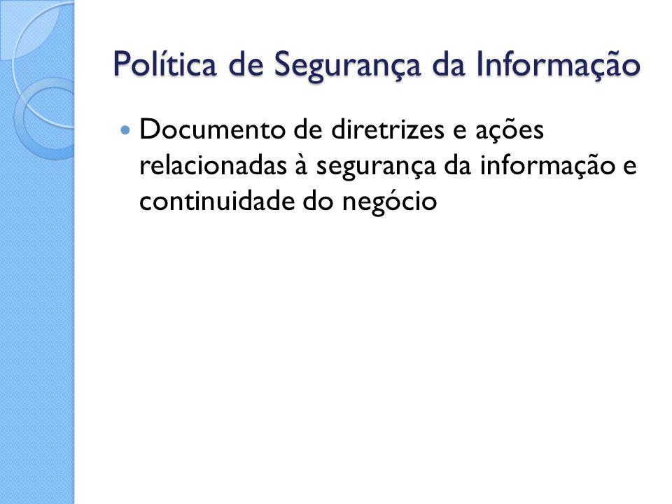 Política de Segurança da Informação Documento de diretrizes e ações relacionadas à segurança da informação e continuidade do negócio