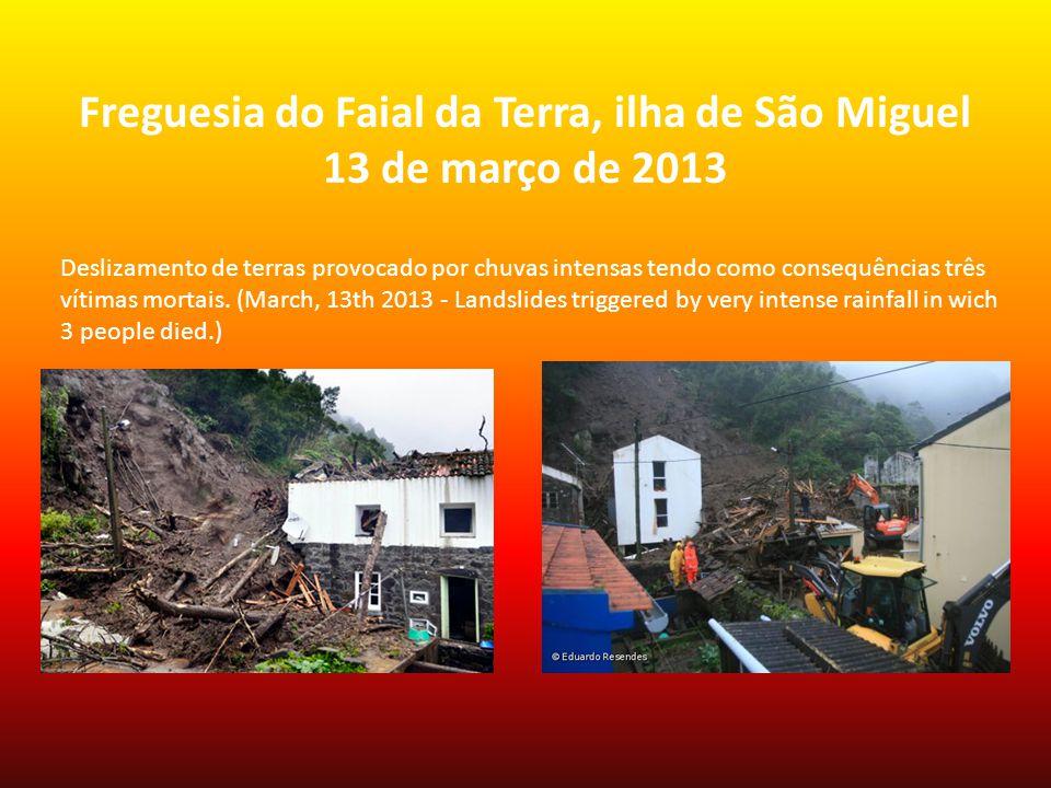 Freguesia do Faial da Terra, ilha de São Miguel 13 de março de 2013 Deslizamento de terras provocado por chuvas intensas tendo como consequências três vítimas mortais.