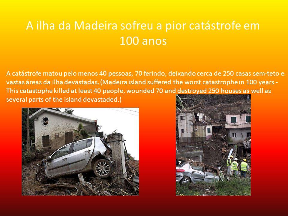 A ilha da Madeira sofreu a pior catástrofe em 100 anos A catástrofe matou pelo menos 40 pessoas, 70 ferindo, deixando cerca de 250 casas sem-teto e vastas áreas da ilha devastadas.