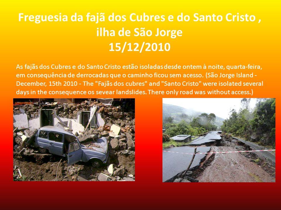 Sources http://sol.sapo.pt/storage/Sol/2013/big/ng1336222_435x292.jpg?type=big http://www.cvarg.azores.gov.pt/SiteCollectionImages/Ilha%20S.%20Miguel/FailadaTerra.jpg http://www.radiolajes.pt/mau-tempo-deixa-familias-isoladas-nas-fajas-dos-cubres-e-sto-cristo- em-s-jorge