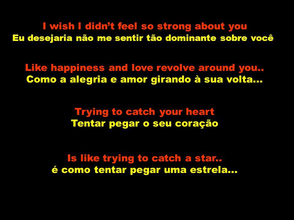 I hear your name whispered on the Wind Eu ouço o seu nome sussurrado no vento It's a sound that makes me cry..