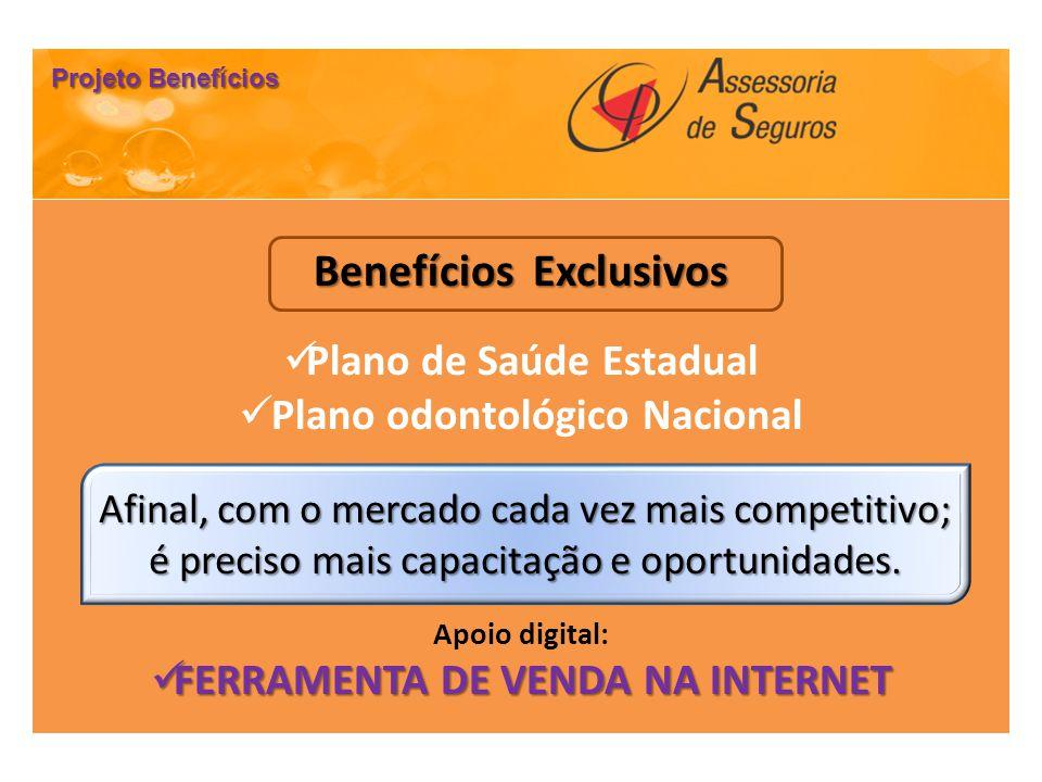 Benefícios Exclusivos Plano de Saúde Estadual Plano odontológico Nacional Apoio digital: FERRAMENTA DE VENDA NA INTERNET FERRAMENTA DE VENDA NA INTERN