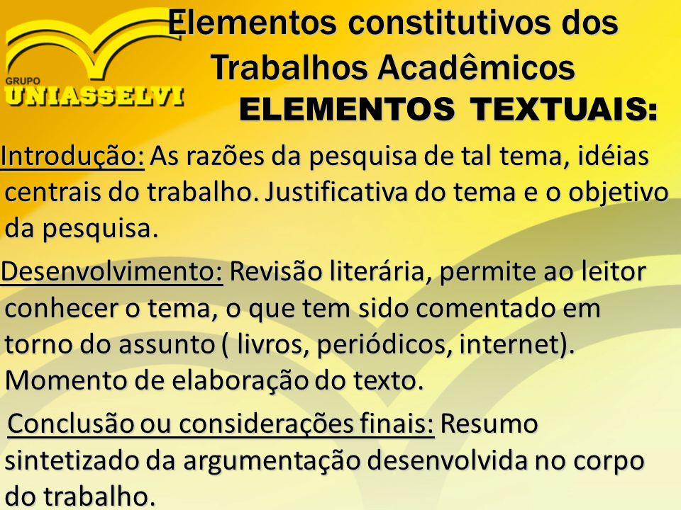 Elementos constitutivos dos Trabalhos Acadêmicos ELEMENTOS TEXTUAIS: ELEMENTOS TEXTUAIS: Introdução: As razões da pesquisa de tal tema, idéias centrai