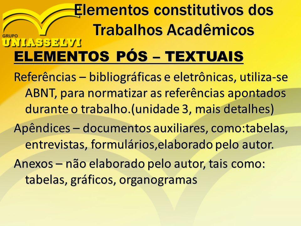 ELEMENTOS PÓS – TEXTUAIS Referências – bibliográficas e eletrônicas, utiliza-se ABNT, para normatizar as referências apontados durante o trabalho.(uni