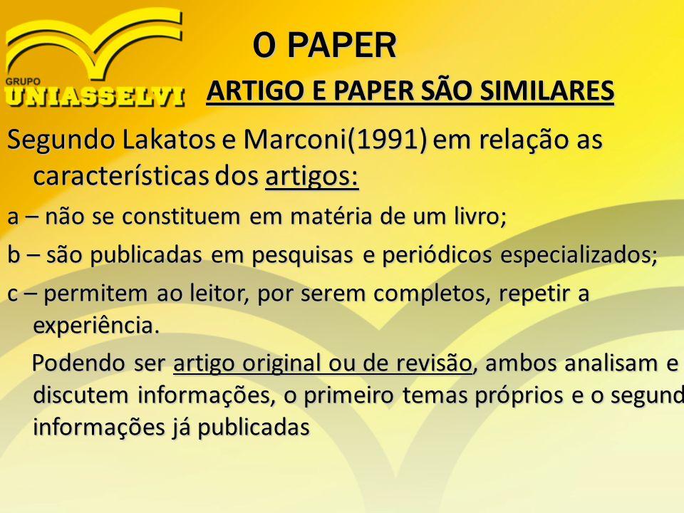 ARTIGO E PAPER SÃO SIMILARES O PAPER Segundo Lakatos e Marconi(1991) em relação as características dos artigos: a – não se constituem em matéria de um