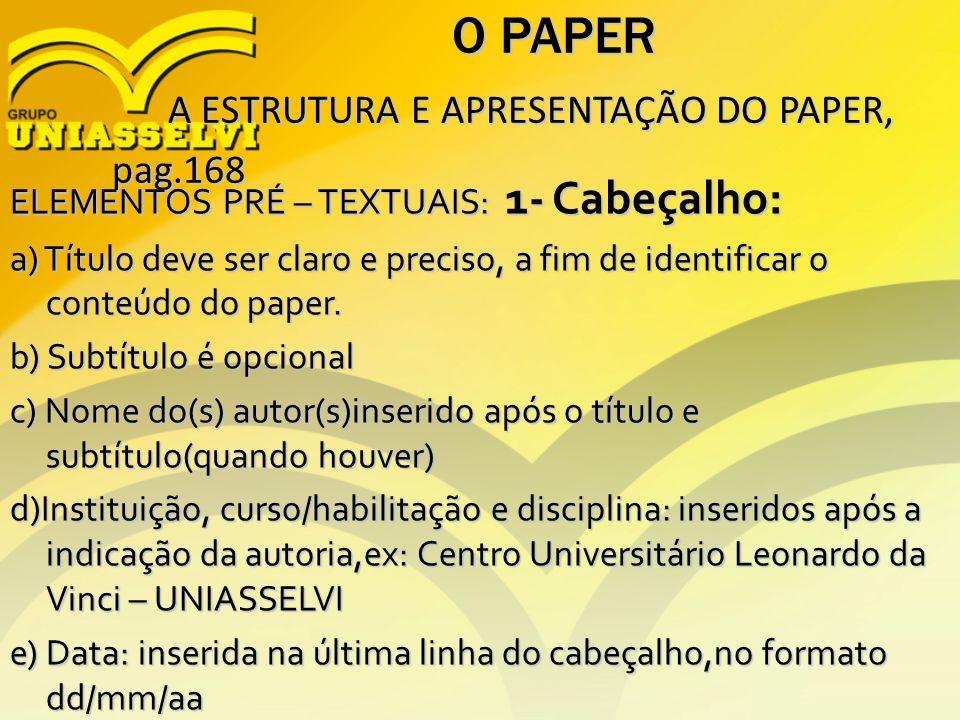 O PAPER A ESTRUTURA E APRESENTAÇÃO DO PAPER, A ESTRUTURA E APRESENTAÇÃO DO PAPER,pag.168 ELEMENTOS PRÉ – TEXTUAIS: 1- Cabeçalho: a) Título deve ser cl