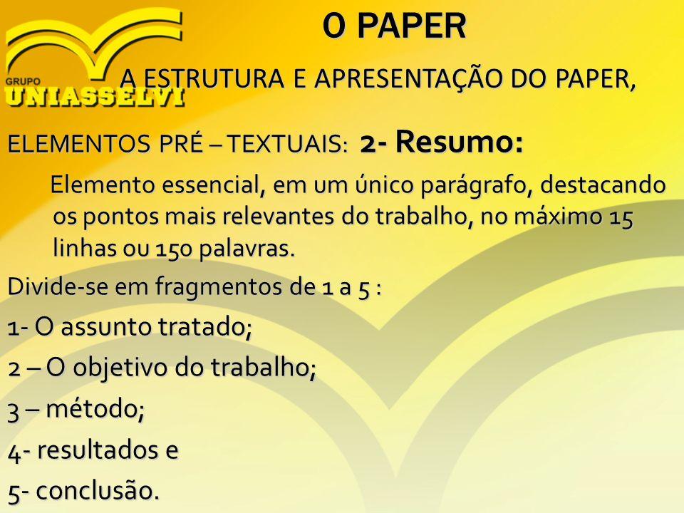 O PAPER A ESTRUTURA E APRESENTAÇÃO DO PAPER, A ESTRUTURA E APRESENTAÇÃO DO PAPER, ELEMENTOS PRÉ – TEXTUAIS: 2- Resumo: Elemento essencial, em um único