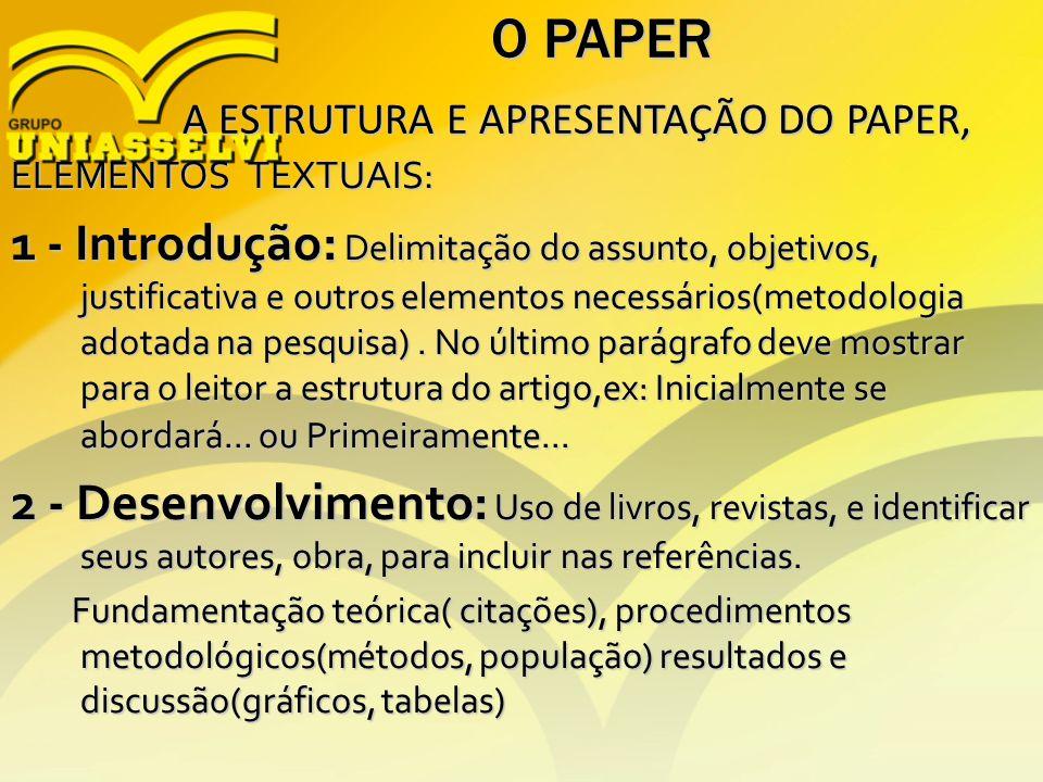O PAPER A ESTRUTURA E APRESENTAÇÃO DO PAPER, A ESTRUTURA E APRESENTAÇÃO DO PAPER, ELEMENTOS TEXTUAIS: 1 - Introdução: Delimitação do assunto, objetivo