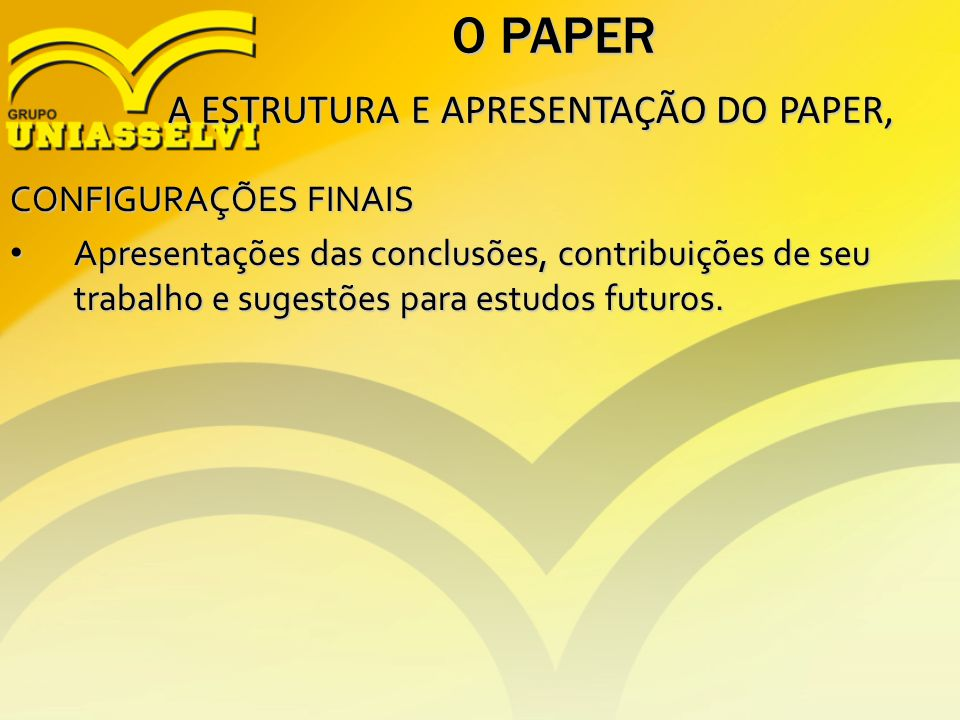 O PAPER A ESTRUTURA E APRESENTAÇÃO DO PAPER, A ESTRUTURA E APRESENTAÇÃO DO PAPER, CONFIGURAÇÕES FINAIS Apresentações das conclusões, contribuições de