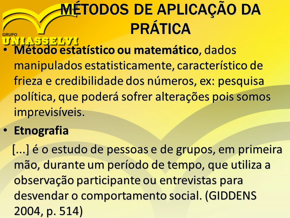 MÉTODOS DE APLICAÇÃO DA PRÁTICA Método estatístico ou matemático, dados manipulados estatisticamente, característico de frieza e credibilidade dos núm