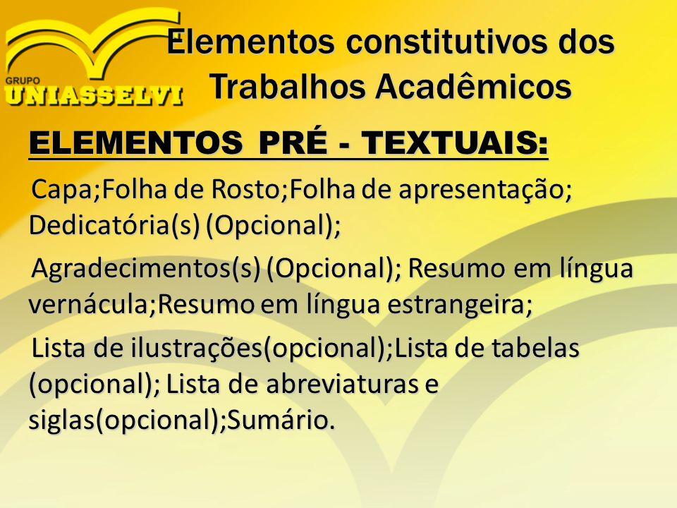 Elementos constitutivos dos Trabalhos Acadêmicos ELEMENTOS PRÉ - TEXTUAIS: ELEMENTOS PRÉ - TEXTUAIS: Capa;Folha de Rosto;Folha de apresentação; Dedica