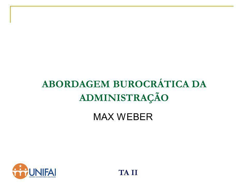 TA II ABORDAGEM BUROCRÁTICA DA ADMINISTRAÇÃO MAX WEBER