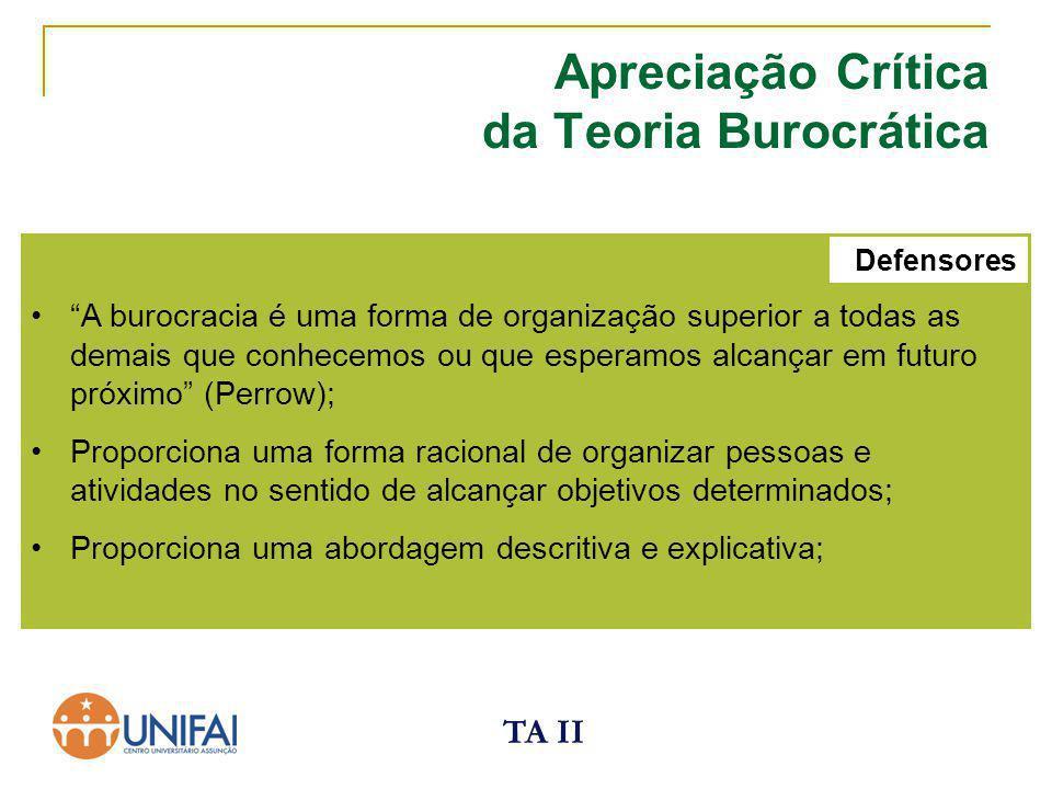 """TA II Apreciação Crítica da Teoria Burocrática """"A burocracia é uma forma de organização superior a todas as demais que conhecemos ou que esperamos alc"""