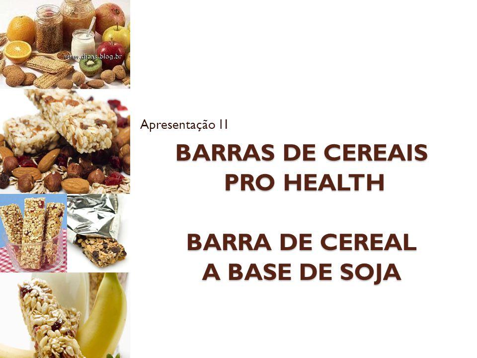 PRO HEALTH Barra de Cereal Pre-biótica Proteína de Soja Enriquecida com Cálcio Versões: ◦ Tradicional ◦ Light Proposta para Elaboração do Produto