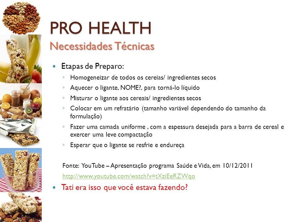 PRO HEALTH Etapas de Preparo: ◦ Homogeneizar de todos os cereias/ ingredientes secos ◦ Aquecer o ligante, NOME?, para torná-lo líquido ◦ Misturar o li