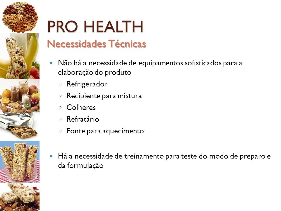 PRO HEALTH Não há a necessidade de equipamentos sofisticados para a elaboração do produto ◦ Refrigerador ◦ Recipiente para mistura ◦ Colheres ◦ Refrat