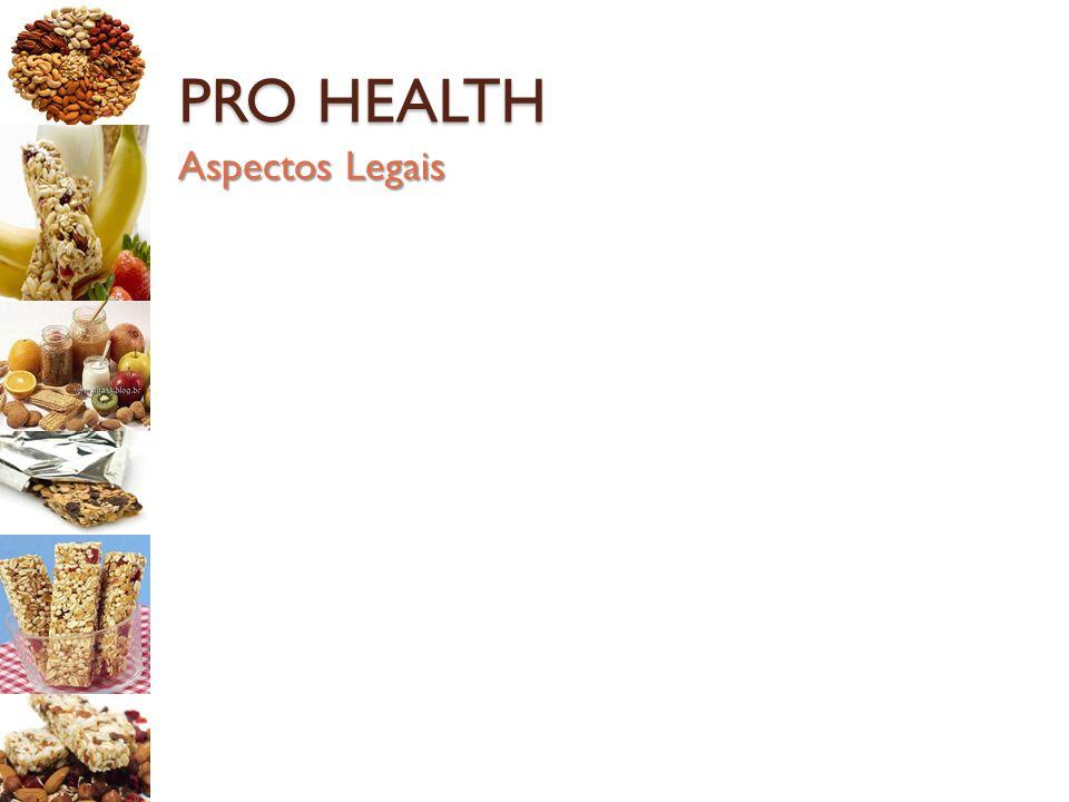 PRO HEALTH Aspectos Legais: ◦ Todos os ingredientes são permitidos pela ANVISA Observação: ◦ FOS e Citrato de Cálcio não são citados como aditivos em barras de cereais.