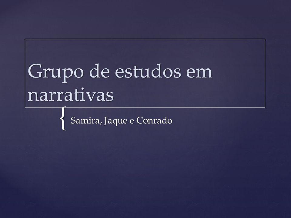 { Grupo de estudos em narrativas Samira, Jaque e Conrado