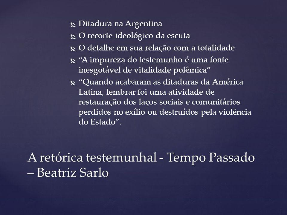 """ Ditadura na Argentina  O recorte ideológico da escuta  O detalhe em sua relação com a totalidade  """"A impureza do testemunho é uma fonte inesgotáv"""