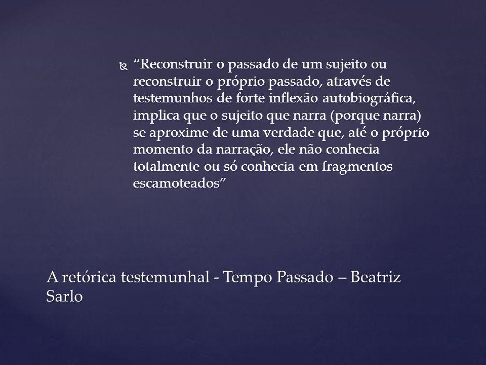 """ """"Reconstruir o passado de um sujeito ou reconstruir o próprio passado, através de testemunhos de forte inflexão autobiográfica, implica que o sujeit"""