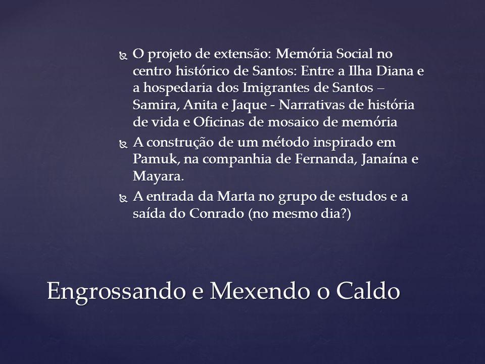  O projeto de extensão: Memória Social no centro histórico de Santos: Entre a Ilha Diana e a hospedaria dos Imigrantes de Santos – Samira, Anita e Ja