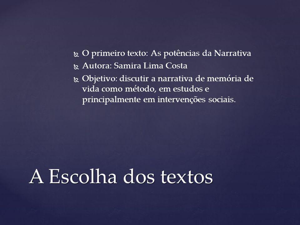  O primeiro texto: As potências da Narrativa  Autora: Samira Lima Costa  Objetivo:  Objetivo: discutir a narrativa de memória de vida como método,