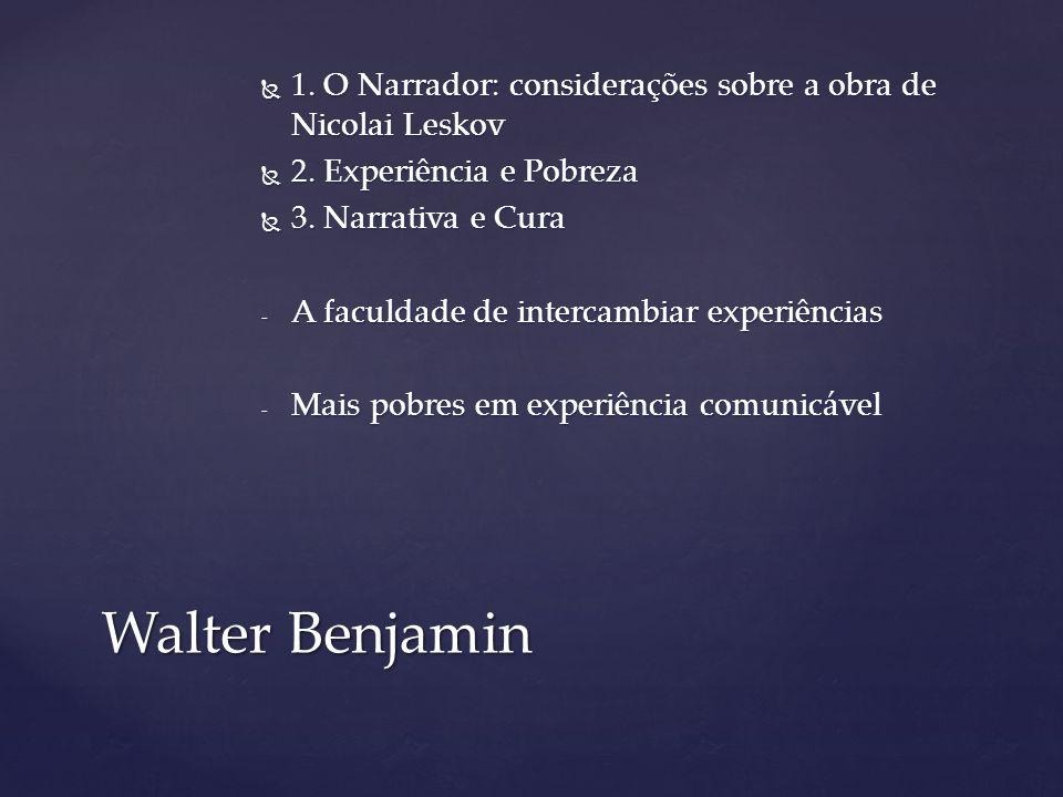  1. O Narrador: considerações sobre a obra de Nicolai Leskov  2. Experiência e Pobreza  3. Narrativa e Cura - A faculdade de intercambiar experiênc