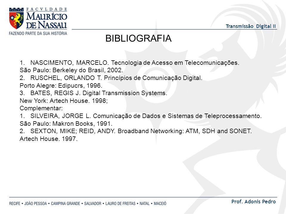 Transmissão Digital II Prof. Adonis Pedro BIBLIOGRAFIA 1.NASCIMENTO, MARCELO. Tecnologia de Acesso em Telecomunicações. São Paulo: Berkeley do Brasil,