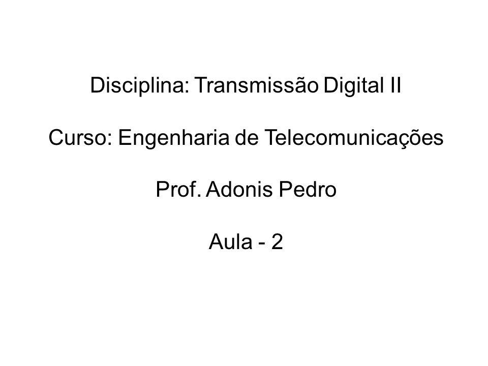 Disciplina: Transmissão Digital II Curso: Engenharia de Telecomunicações Prof.