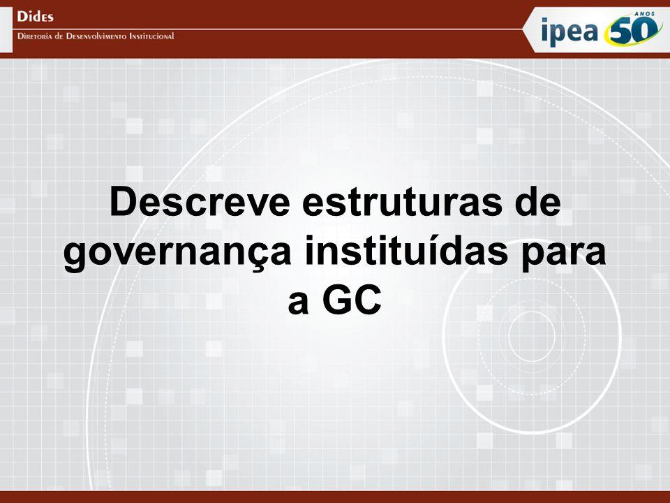 Descreve estruturas de governança instituídas para a GC