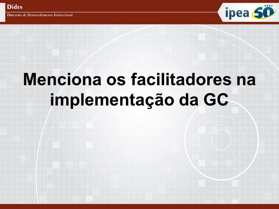 Menciona os facilitadores na implementação da GC
