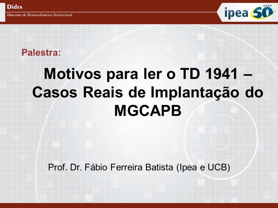 Prof. Dr. Fábio Ferreira Batista (Ipea e UCB) Palestra: Motivos para ler o TD 1941 – Casos Reais de Implantação do MGCAPB