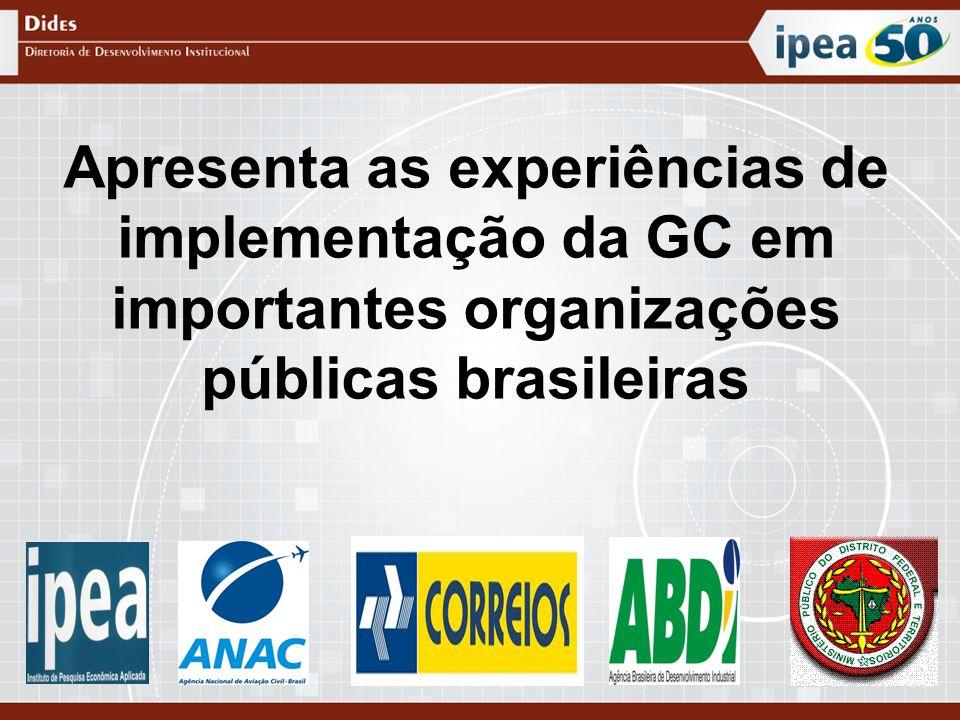 Apresenta as experiências de implementação da GC em importantes organizações públicas brasileiras
