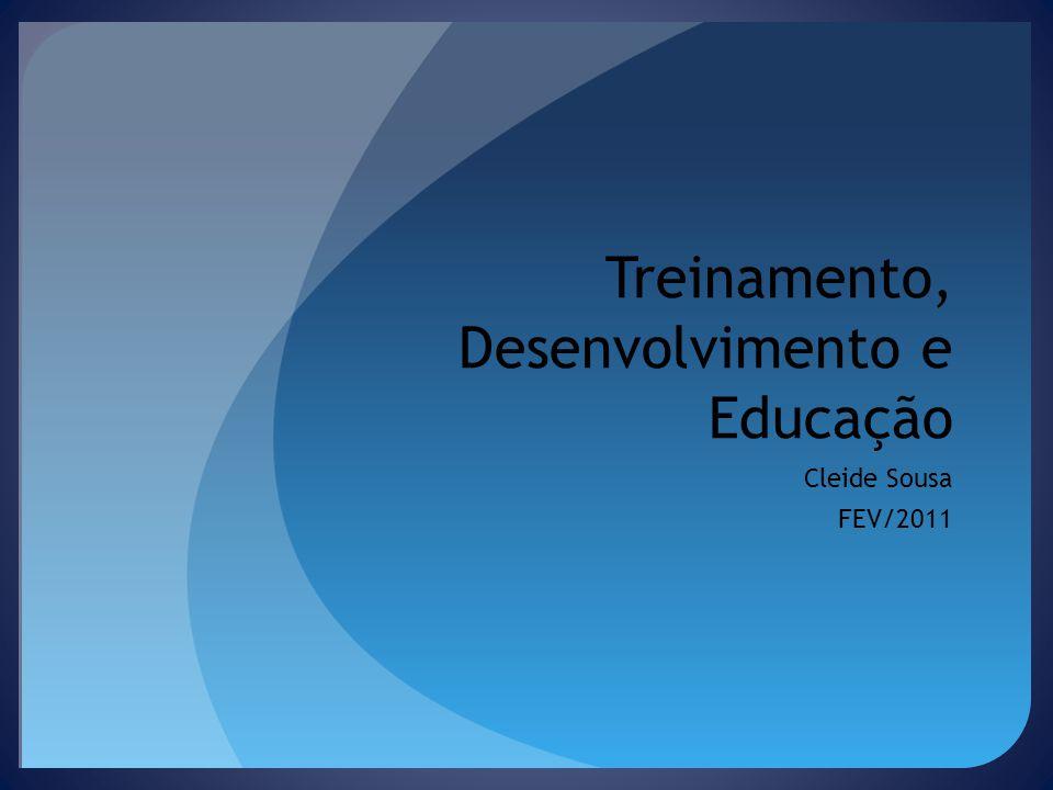 Treinamento, Desenvolvimento e Educação Cleide Sousa FEV/2011