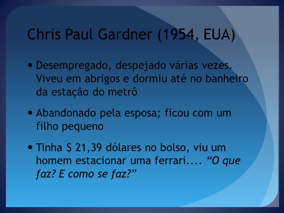 Chris Paul Gardner (1954, EUA) Desempregado, despejado várias vezes.