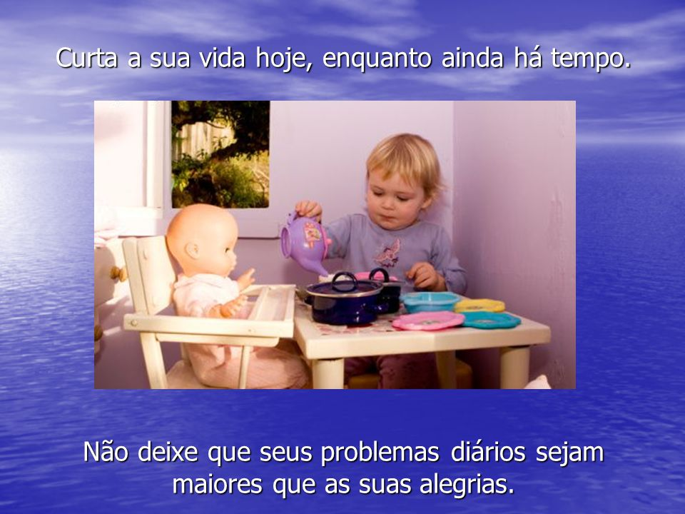 Relaxe! Esqueça os problemas e dificuldades um pouco...
