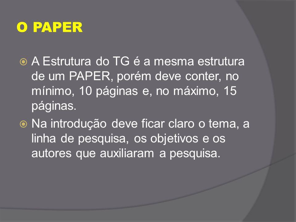 O PAPER  A Estrutura do TG é a mesma estrutura de um PAPER, porém deve conter, no mínimo, 10 páginas e, no máximo, 15 páginas.  Na introdução deve f