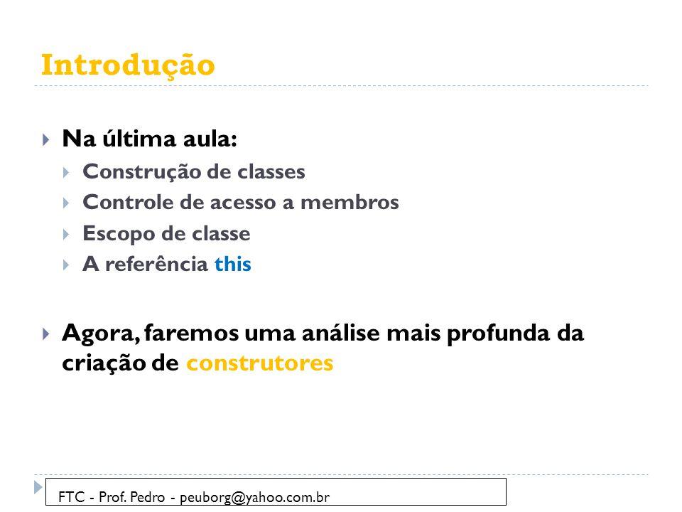 Introdução  Na última aula:  Construção de classes  Controle de acesso a membros  Escopo de classe  A referência this  Agora, faremos uma anális