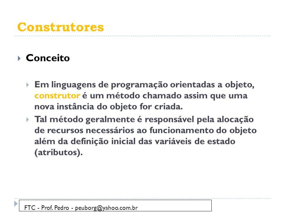 Construtores  Conceito  Em linguagens de programação orientadas a objeto, construtor é um método chamado assim que uma nova instância do objeto for