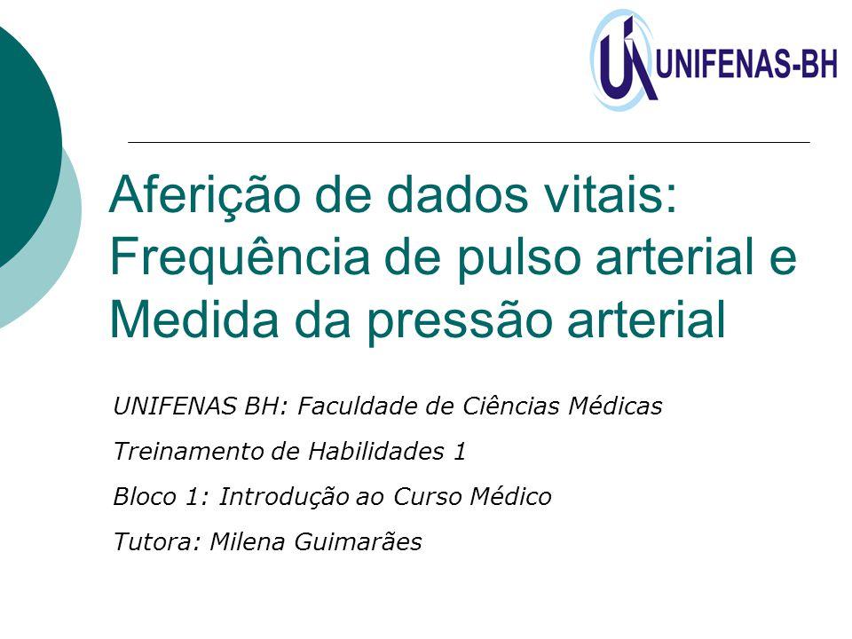 Aferição de dados vitais: Frequência de pulso arterial e Medida da pressão arterial UNIFENAS BH: Faculdade de Ciências Médicas Treinamento de Habilida