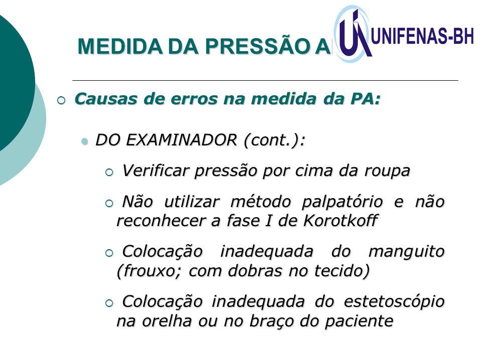 MEDIDA DA PRESSÃO ARTERIAL  Causas de erros na medida da PA: DO EXAMINADOR (cont.): DO EXAMINADOR (cont.):  Verificar pressão por cima da roupa  Nã