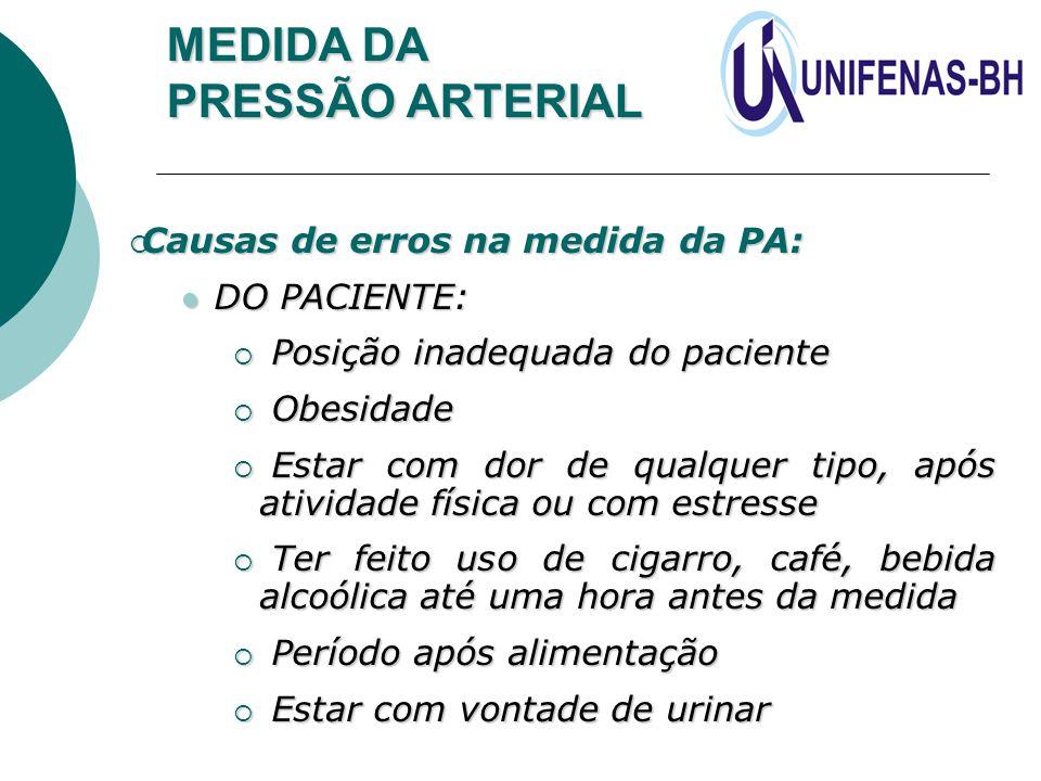MEDIDA DA PRESSÃO ARTERIAL  Causas de erros na medida da PA: DO PACIENTE: DO PACIENTE:  Posição inadequada do paciente  Obesidade  Estar com dor d