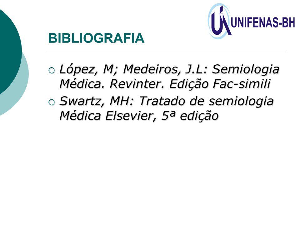 BIBLIOGRAFIA  López, M; Medeiros, J.L: Semiologia Médica. Revinter. Edição Fac-simili  Swartz, MH: Tratado de semiologia Médica Elsevier, 5ª edição