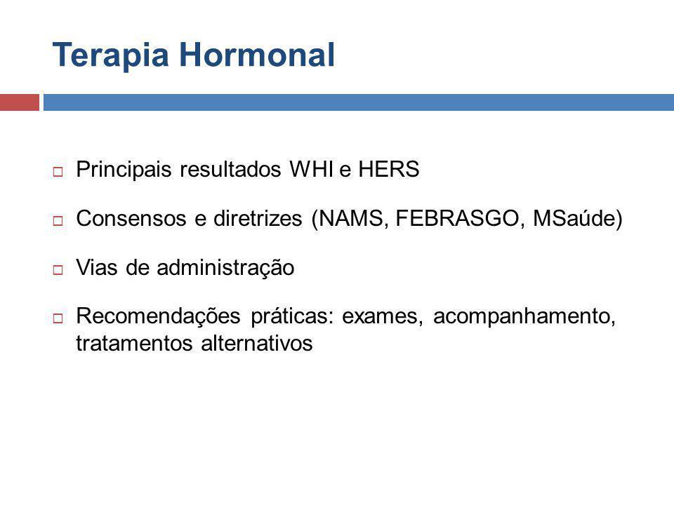  Principais resultados WHI e HERS  Consensos e diretrizes (NAMS, FEBRASGO, MSaúde)  Vias de administração  Recomendações práticas: exames, acompanhamento, tratamentos alternativos