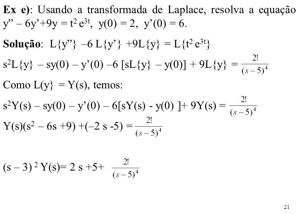 """21 Ex e): Usando a transformada de Laplace, resolva a equação y"""" – 6y'+9y = t 2 e 3t, y(0) = 2, y'(0) = 6. Solução: L{y""""} –6 L{y'} +9L{y} = L{t 2 e 3t"""
