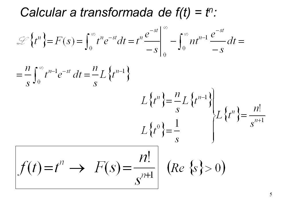 5 Calcular a transformada de f(t) = t n :