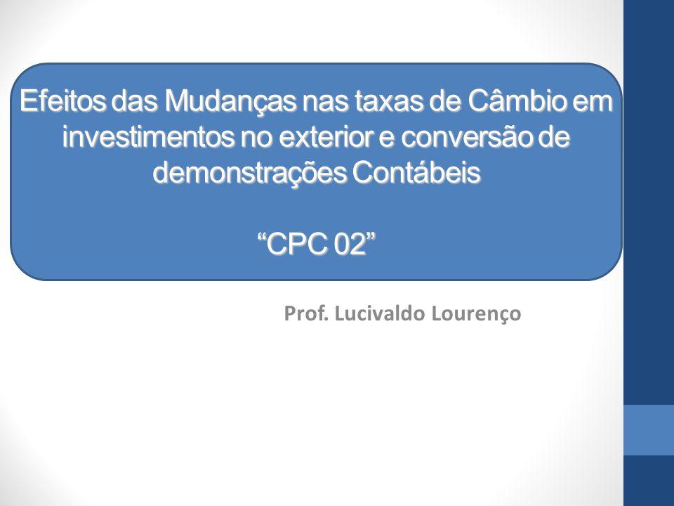Efeitos das Mudanças nas taxas de Câmbio em investimentos no exterior e conversão de demonstrações Contábeis CPC 02 Prof.