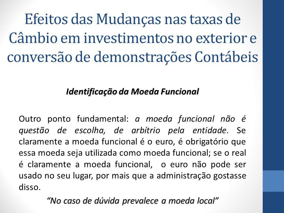 Identificação da Moeda Funcional Outro ponto fundamental: a moeda funcional não é questão de escolha, de arbítrio pela entidade.