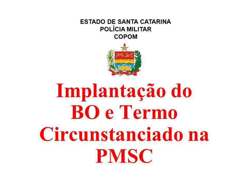 Implantação do BO e Termo Circunstanciado na PMSC ESTADO DE SANTA CATARINA POLÍCIA MILITAR COPOM